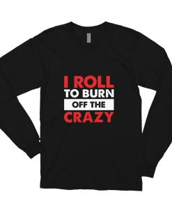 Burn the Crazy Long Sleeve Shirt Black