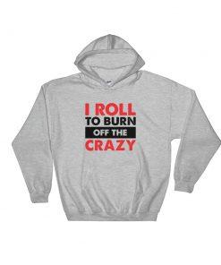 Burn the Crazy Hoodie Sport Grey