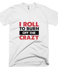 Burn the Crazy T-Shirt White