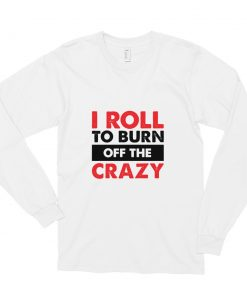 Burn the Crazy Long Sleeve Shirt White