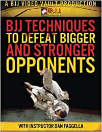 BJJ Techniques To Defeat Bigger Stronger Opponents by Dan Faggella.