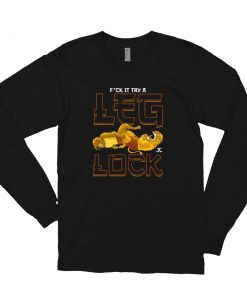 F*ck It Try a Leg Lock Long Sleeve Shirt Front